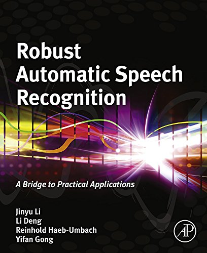 Robust Automatic Speech Recognition: A Bridge to Practical Applications -