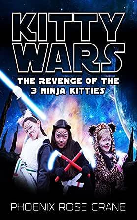Kitty Wars: The Revenge Of The Ninja Kitties (The 3 Ninja Kitties Book 2)
