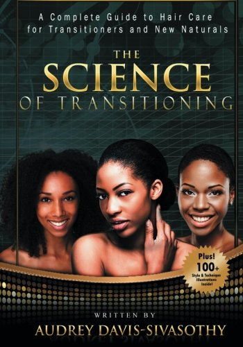 Search : The Science of Transitioning:: A Complete Guide to Hair Care for Transitioners and New Naturals (B&W version)