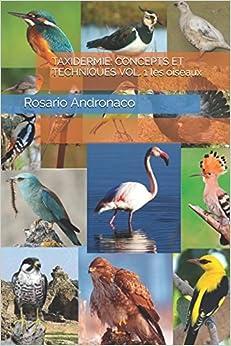 TAXIDERMIE: CONCEPTS ET TECHNIQUES VOL. 1 les oiseaux
