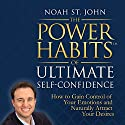 The Power Habits of Ultimate Self-Confidence: How to Gain Control of Your Emotions and Naturally Attract Your Dreams Speech by Noah St. John Narrated by Noah St. John