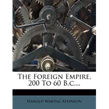 The Foreign Empire, 200 To 60 B.c.... (Latin Edition)