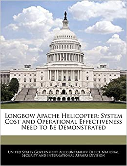 Longbow Apache Helicopter: System Cost and Operational Effectiveness Need to Be Demonstrated EPUB Free Download