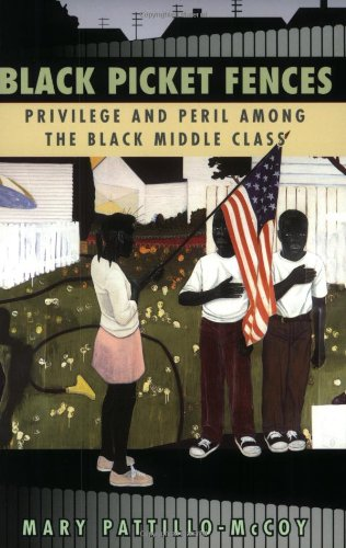 Black Picket Fences : Privilege and Peril Among the Black Middle Class]()