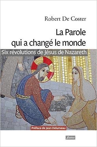 En ligne téléchargement gratuit La Parole qui a changé le monde - Six révolutions de Jésus de Nazareth pdf ebook
