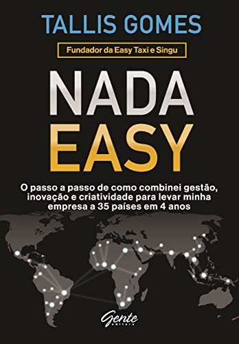 Nada Easy: O passo a passo de como combinei gestão, inovação e criatividade para levar minha empresa a 35 países em 4 anos