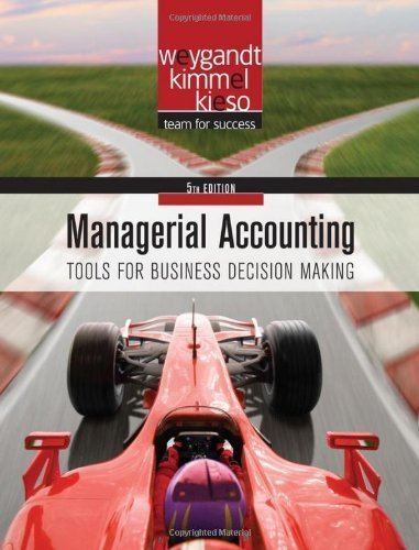 By Jerry J. Weygandt, Paul D. Kimmel, Donald E. Kieso: Managerial Accounting: Tools for Business Decision Making (Wiley) Fifth (5th) Edition (Managerial Accounting 5th Edition Weygandt Kimmel Kieso)