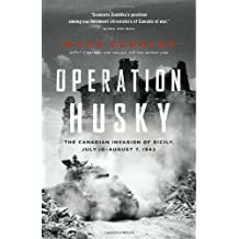 Operation Husky: The Canadian Invasion of Sicily, July 10–August 7, 1943