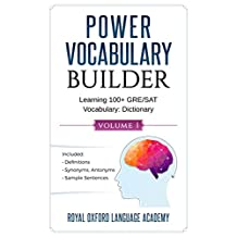 Power Vocabulary Builder: Learning 100+ GRE/SAT Vocabulary: Definitions, synonyms, antonyms and sample sentences (Royal Oxford Language Academy)