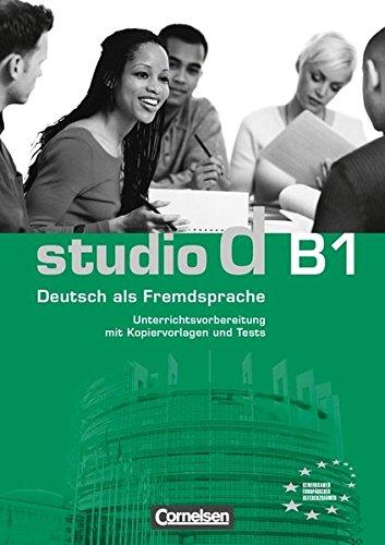 Studio d - Grundstufe: B1: Gesamtband - Unterrichtsvorbereitung (Print): Vorschläge für Unterrichtsabläufe, Tests und Kopiervorlagen