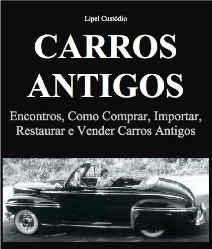 Carros Antigos - Encontros, como Comprar, Importar, Restaurar e Vender Carros Antigos