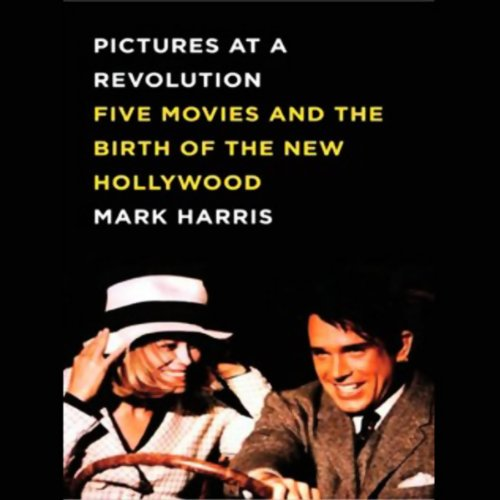 Pictures at a Revolution: Five Movies and the Birth of the New Hollywood cover