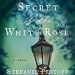 Secret of the White Rose   Stefanie Pintoff