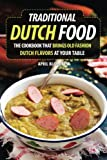 Traditional Dutch Food: The Cookbook That Brings Old Fashion Dutch Flavors at Your Table