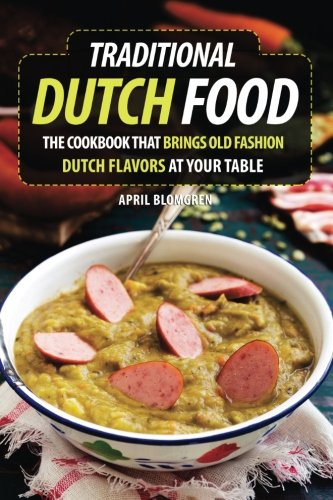 [Traditional Dutch Food: The Cookbook That Brings Old Fashion Dutch Flavors at Your Table] (Traditional Platform)