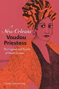A New Orleans Voudou Priestess: The Legend and Reality of Marie Laveau by Carolyn Morrow Long (2007-10-07)