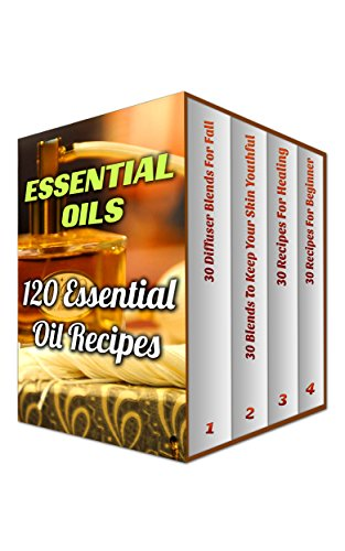 Essential Oils: 120 Essential Oil Recipes by [Wolfe, Anna]