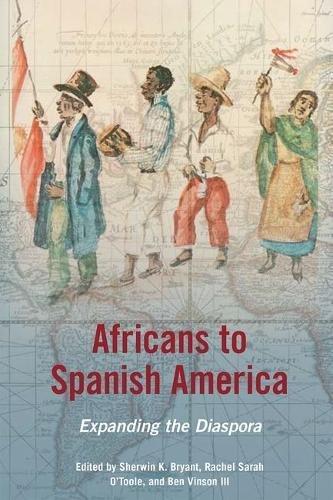 Africans to Spanish America: Expanding the Diaspora (New Black Studies Series)