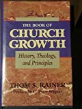 The Book of Church Growth : History, Theology, and Principles, Rainer, Thom S., 0805411577