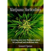 Marijuana Horticulture: Growing your own Marijuana plant for personal and medicinal uses
