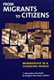 From Migrants to Citizens:   Membership in a Changing World