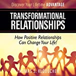 Transformational Relationships: How Positive Relationships Can Change Your Life | Thomas S Klobucher