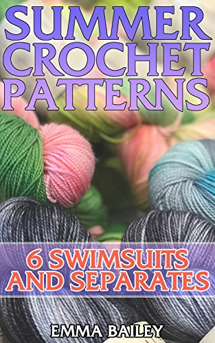 Summer Crochet Patterns: 6 Swimsuits and Separates: (Crochet Patterns, Crochet (Summer Crochet)