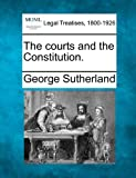 The courts and the Constitution, George Sutherland, 1240121199