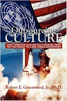 Outsourcing Culture: How American Culture Has Changed from We the People Into a One World Government