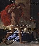DU BAROQUE AU CLASSICISME. Rubens, Poussin et les peintres du XVIIème siècle