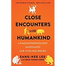 Close Encounters with Humankind: A Paleoanthropologist Investigates Our Evolving Species