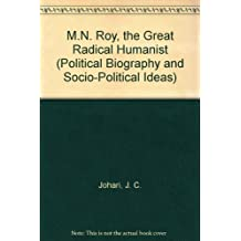 M.N. Roy, the Great Radical Humanist (Political Biography and Socio-Political Ideas)