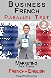 Business French 2 - Parallel Text - Marketing: Short Stories (French - English)
