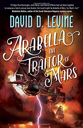 Arabella The Traitor of Mars (The Adventures of Arabella Ashby) by Tor Books