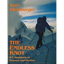 The Endless Knot: K2, Mountain of Dreams and Destiny by Diemberger, Kurt (1991) Hardcover