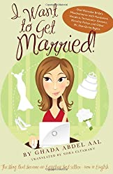 I Want to Get Married!: One Wannabe Bride's Misadventures with Handsome Houdinis, Technicolor Grooms, Morality Police, and Other Mr. Not-Quite (Emerging Voices from the Middle East)