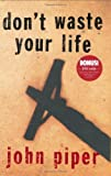 Don't Waste Your Life, John Piper, 1581346107