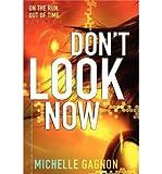 [(Don't Look Now )] [Author: Michelle Gagnon] [Sep-2013]