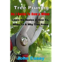 TREE PRUNING: No.1 Guide To: How, Why & When (Tree pruning, how to prune, pruning tree, shrub pruning, flower pruning, prune, step-by-step, garden, when to prune, why prune, pruning tools)