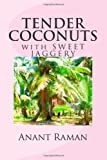 TENDER COCONUTS with SWEET JAGGERY, Anant Raman, 1475110545