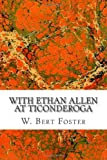 With Ethan Allen at Ticonderoga, W. Bert W. Bert Foster, 1495905861