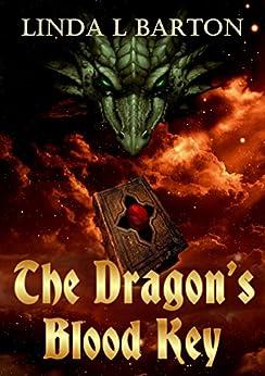 The Dragon's Blood Key (Legend of the Dragon's Blood Key Book 1) by [Barton, Linda L]