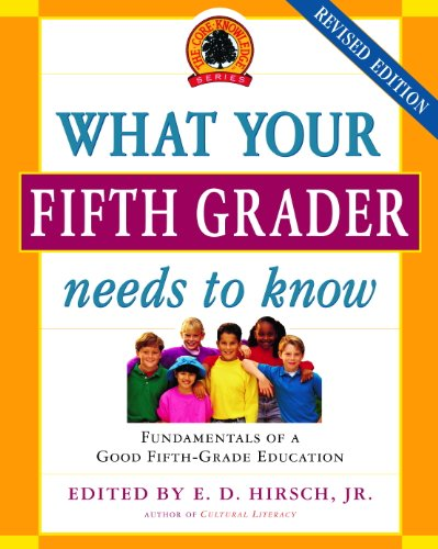 What Your Fifth Grader Needs to Know: Fundamentals of a Good Fifth-Grade Education (The Core Knowledge Series)