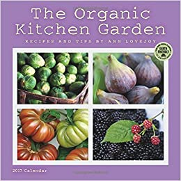 Organic Kitchen Garden The organic kitchen garden 2017 wall calendar recipes and tips by the organic kitchen garden 2017 wall calendar recipes and tips by ann lovejoy ann lovejoy amber lotus publishing 9781631361616 amazon books workwithnaturefo