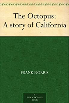 The Octopus : A story of California by [Norris, Frank]
