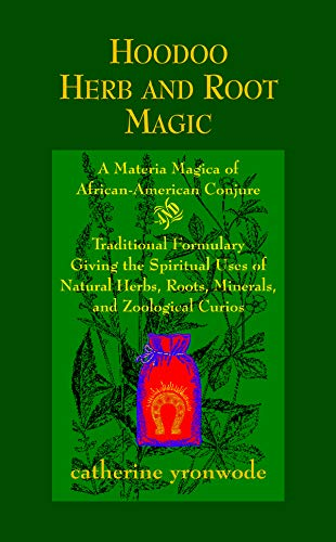 (Hoodoo Herb and Root Magic: A Materia Magica of African-American Conjure)