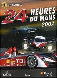 24 Heures du Mans 2007 : Le livre officiel de la plus grande course d'endurance du monde