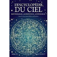 Encyclopédie du ciel: Mythologie, astronomie, astrologie