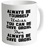 Always be Dave Grohl Mug 11 Oz Coffee Mug Funny Mugs Gift Mug