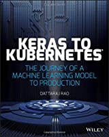 Keras to Kubernetes: The Journey of a Machine Learning Model to Production Front Cover